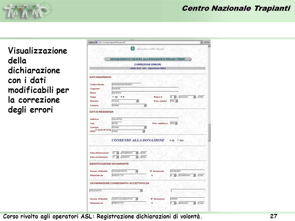 Centro Nazionale Trapianti Corso rivolto agli operatori ASL: Registrazione dichiarazioni di volontà. 27 Visualizzazione della dichiarazione con i dati