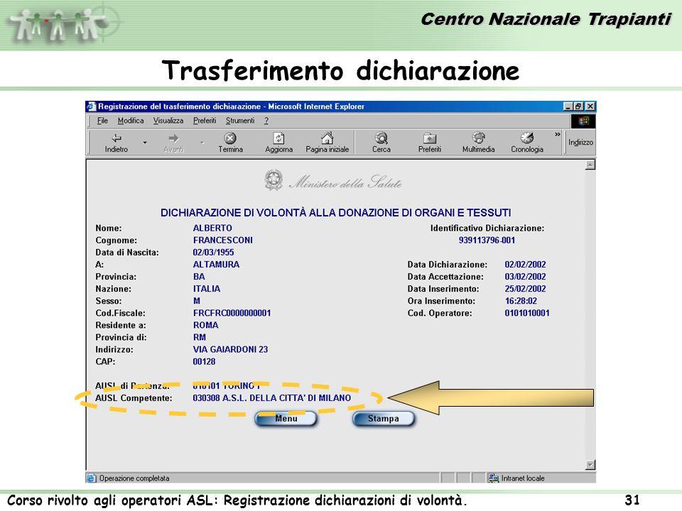 Centro Nazionale Trapianti Corso rivolto agli operatori ASL: Registrazione dichiarazioni di volontà. 31 Trasferimento dichiarazione