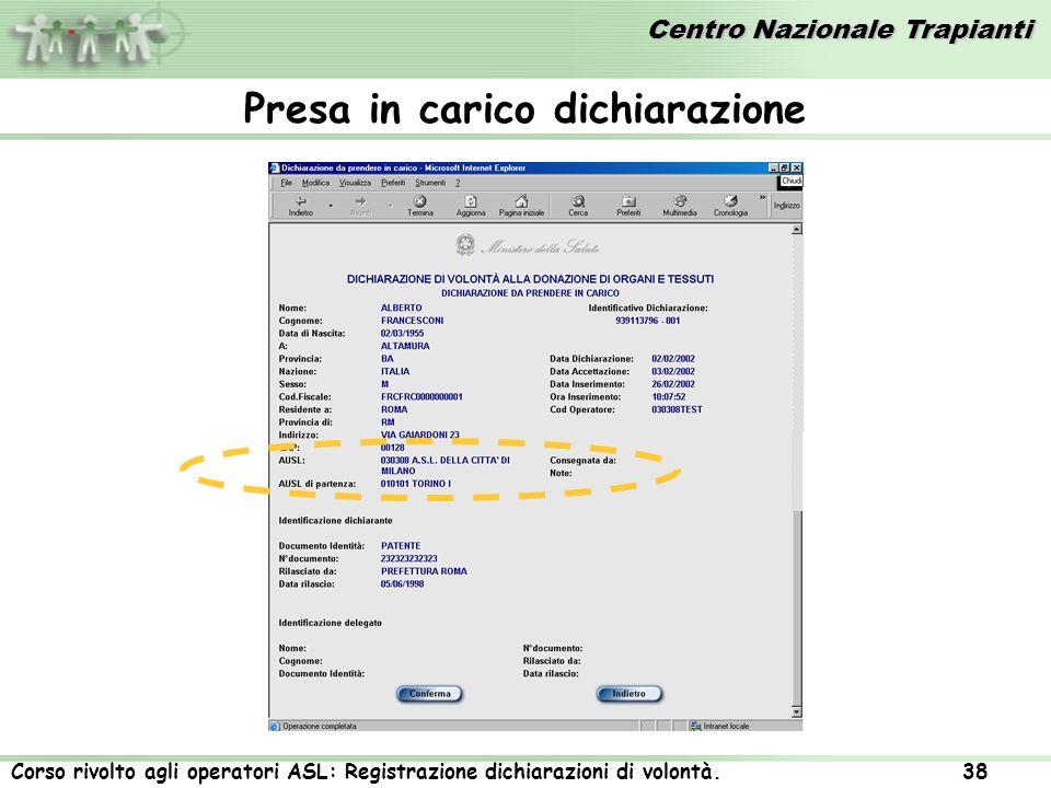 Centro Nazionale Trapianti Corso rivolto agli operatori ASL: Registrazione dichiarazioni di volontà. 38 Presa in carico dichiarazione