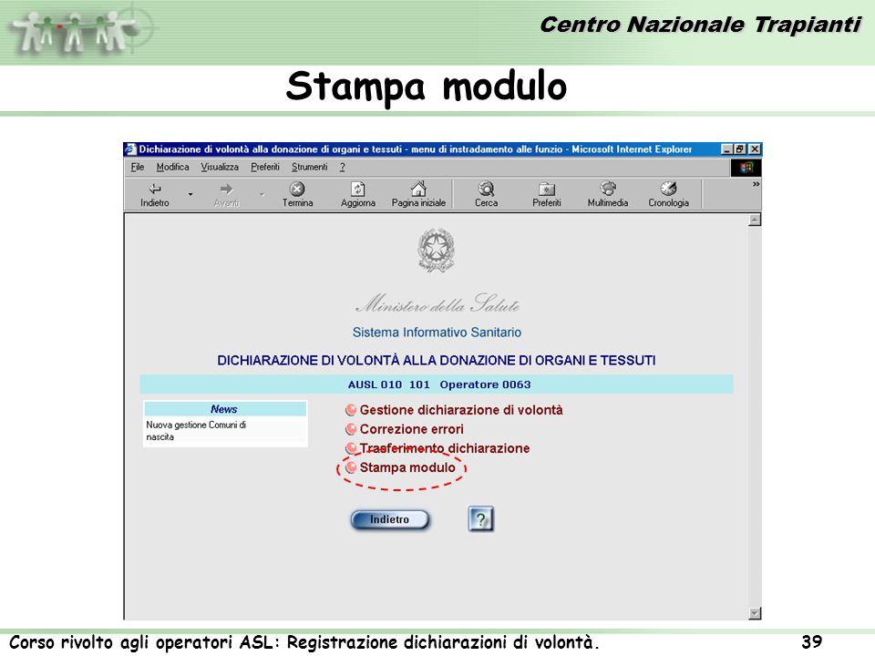 Centro Nazionale Trapianti Corso rivolto agli operatori ASL: Registrazione dichiarazioni di volontà. 39 Stampa modulo