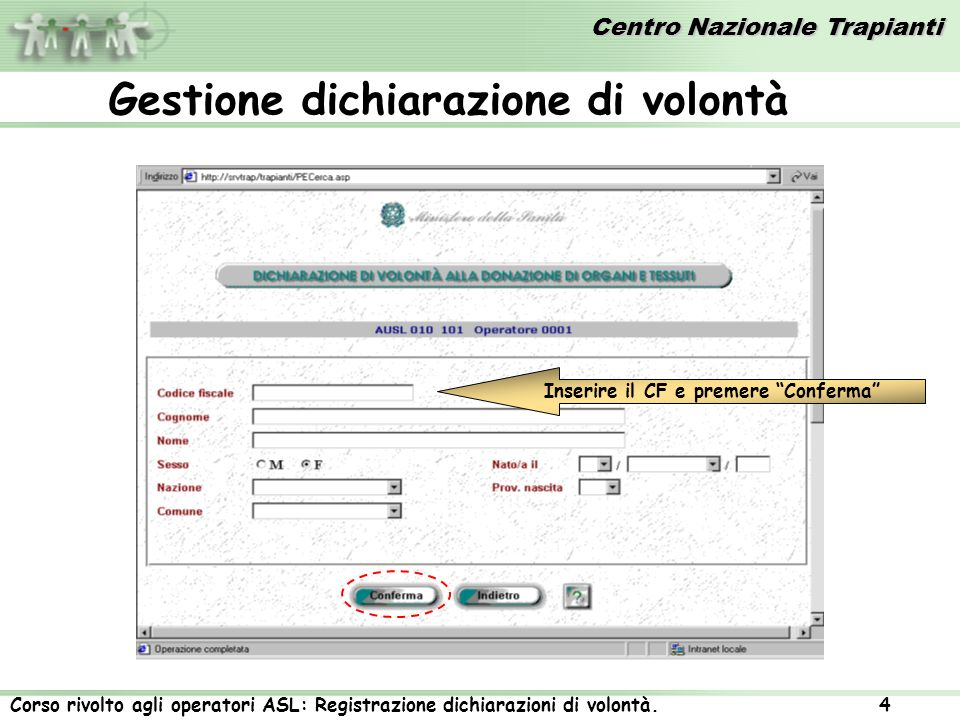 Centro Nazionale Trapianti Corso rivolto agli operatori ASL: Registrazione dichiarazioni di volontà. 4 Gestione dichiarazione di volontà Inserire il C