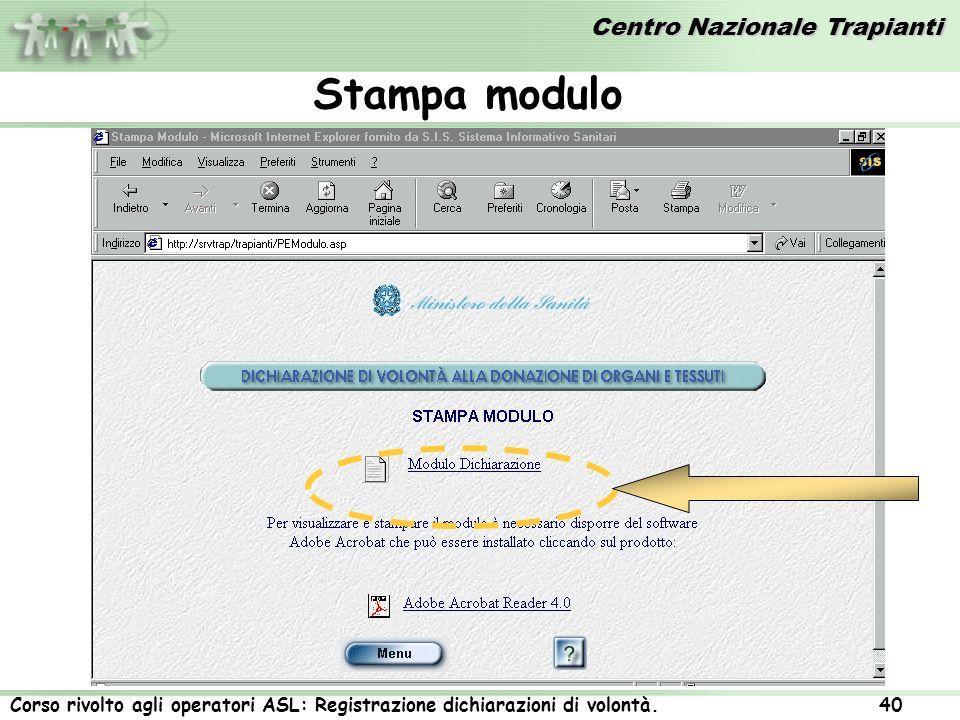 Centro Nazionale Trapianti Corso rivolto agli operatori ASL: Registrazione dichiarazioni di volontà. 40 Stampa modulo