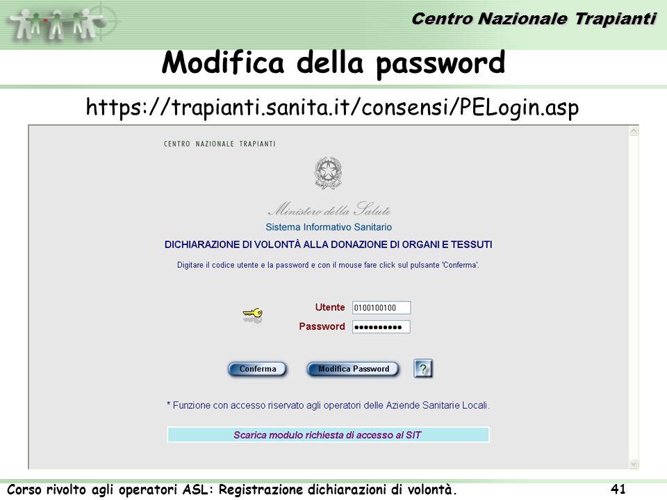 Centro Nazionale Trapianti Corso rivolto agli operatori ASL: Registrazione dichiarazioni di volontà. 41 Modifica della password https://trapianti.sani