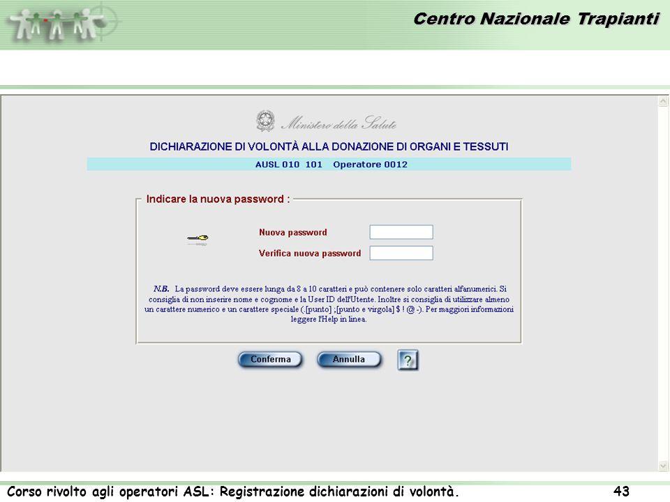 Centro Nazionale Trapianti Corso rivolto agli operatori ASL: Registrazione dichiarazioni di volontà. 43