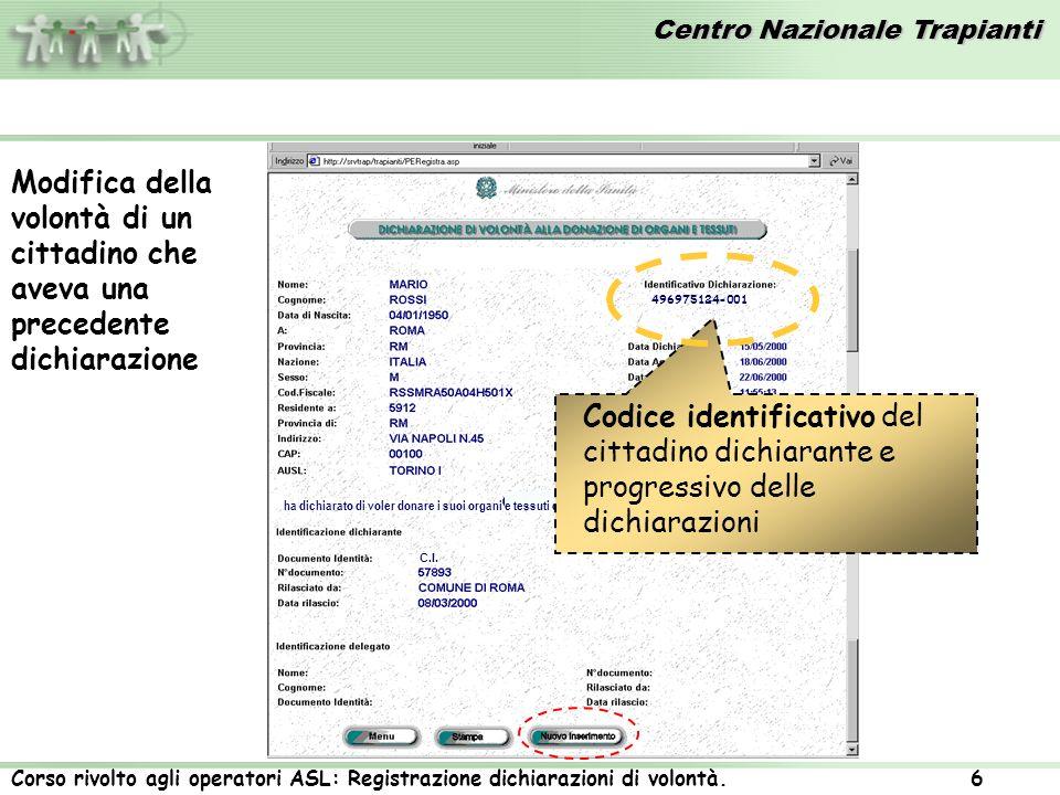 Centro Nazionale Trapianti Corso rivolto agli operatori ASL: Registrazione dichiarazioni di volontà. 6 Modifica della volontà di un cittadino che avev