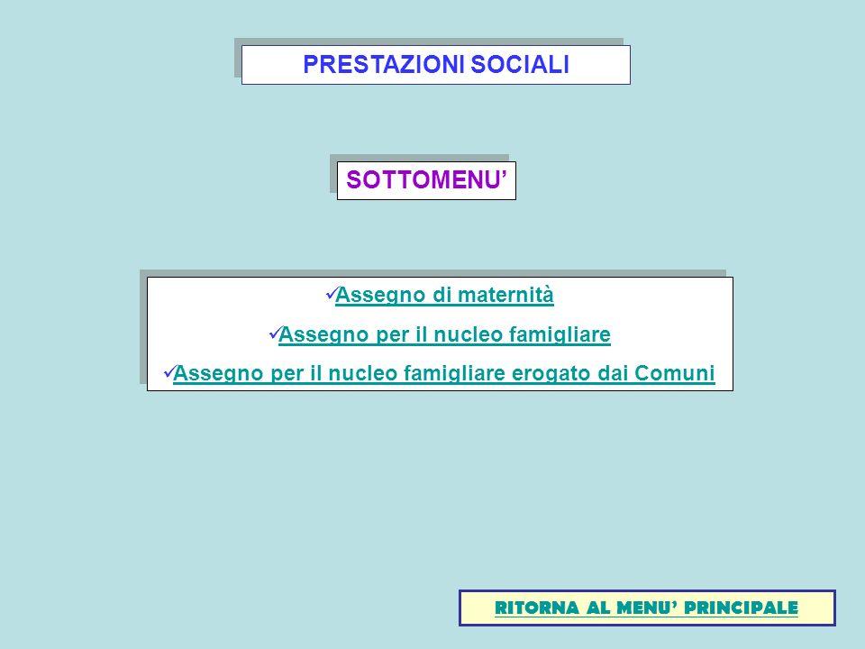 PRESTAZIONI SOCIALI SOTTOMENU RITORNA AL MENU PRINCIPALE Assegno di maternità Assegno per il nucleo famigliare Assegno per il nucleo famigliare erogat