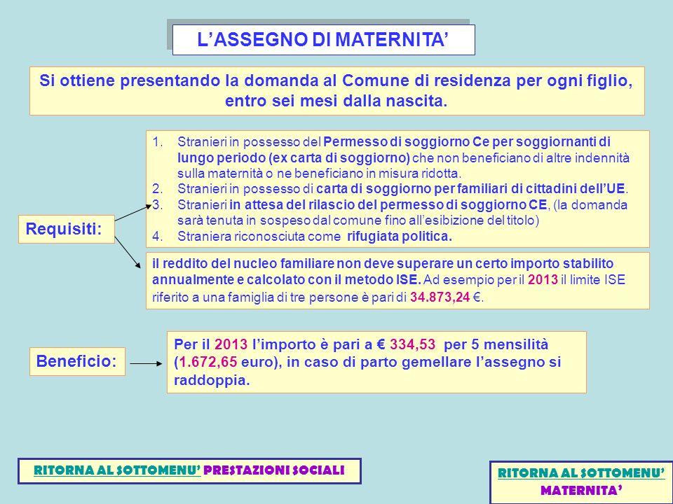 LASSEGNO DI MATERNITA Si ottiene presentando la domanda al Comune di residenza per ogni figlio, entro sei mesi dalla nascita. 1.Stranieri in possesso