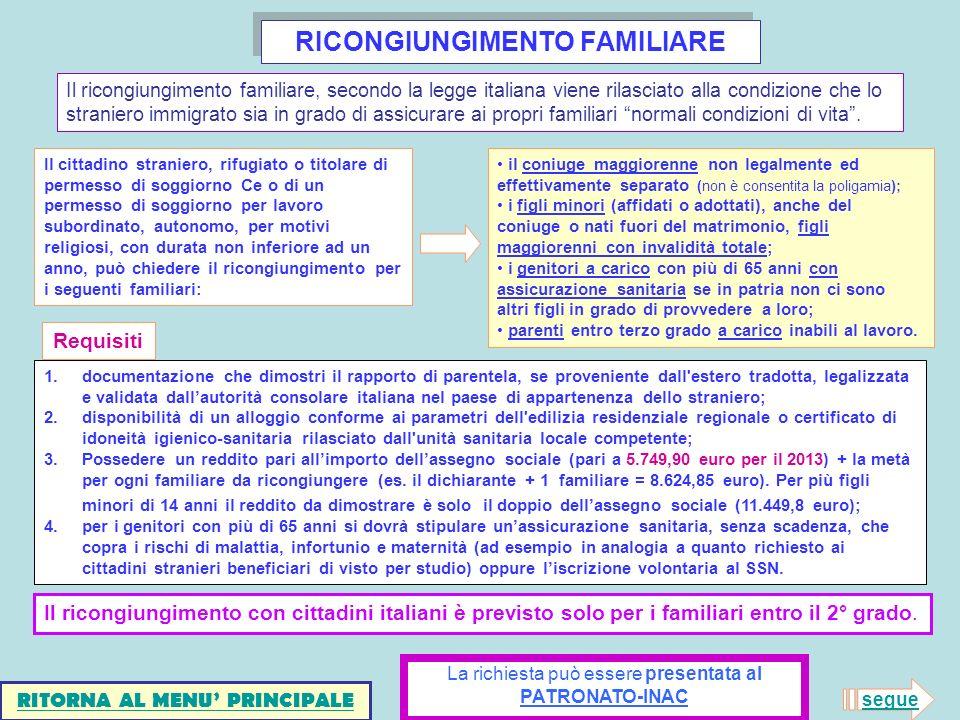 RICONGIUNGIMENTO FAMILIARE Il cittadino straniero, rifugiato o titolare di permesso di soggiorno Ce o di un permesso di soggiorno per lavoro subordina