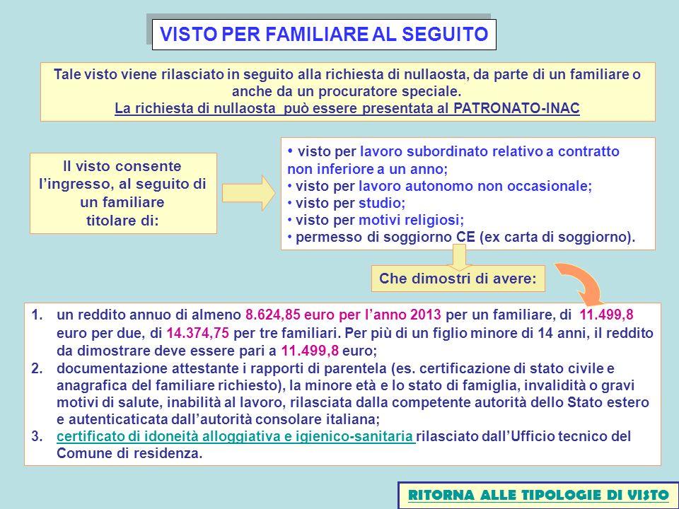 VISTO PER FAMILIARE AL SEGUITO 1.un reddito annuo di almeno 8.624,85 euro per lanno 2013 per un familiare, di 11.499,8 euro per due, di 14.374,75 per