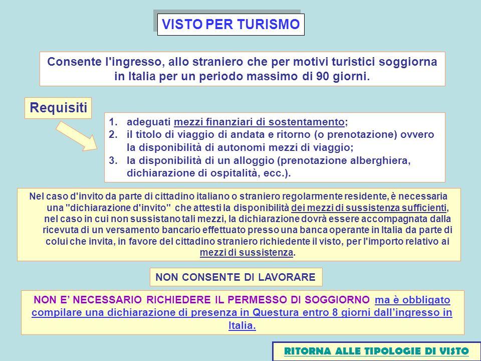VISTO PER TURISMO Consente l'ingresso, allo straniero che per motivi turistici soggiorna in Italia per un periodo massimo di 90 giorni. Requisiti 1.ad