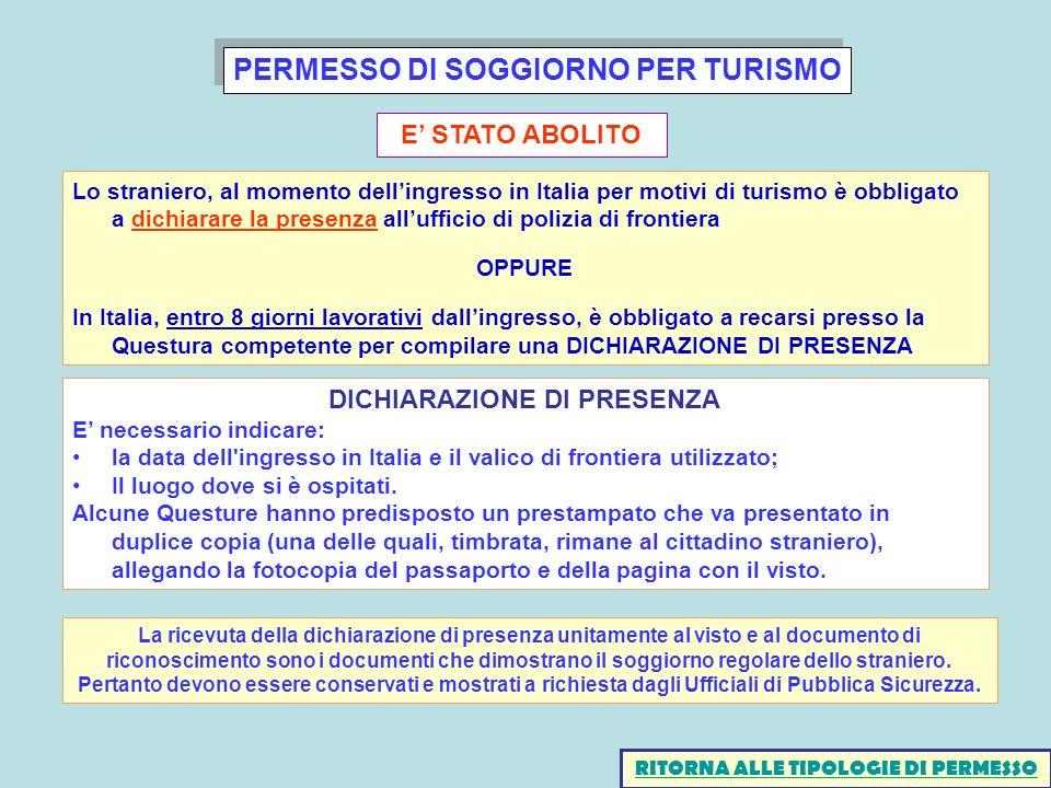 PERMESSO DI SOGGIORNO PER TURISMO RITORNA ALLE TIPOLOGIE DI PERMESSO E STATO ABOLITO Lo straniero, al momento dellingresso in Italia per motivi di tur