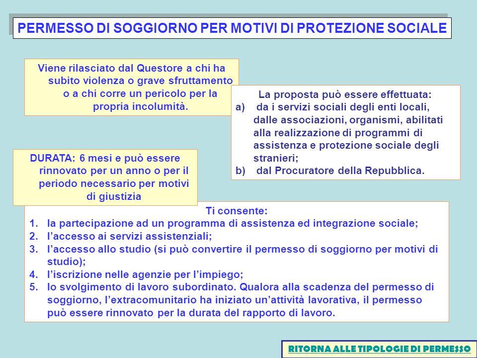 PERMESSO DI SOGGIORNO PER MOTIVI DI PROTEZIONE SOCIALE Ti consente: 1.la partecipazione ad un programma di assistenza ed integrazione sociale; 2.lacce