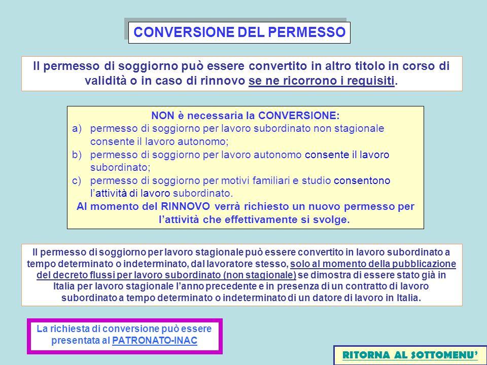 CONVERSIONE DEL PERMESSO NON è necessaria la CONVERSIONE: a)permesso di soggiorno per lavoro subordinato non stagionale consente il lavoro autonomo; b