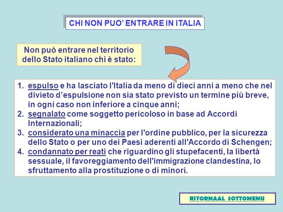 CHI NON PUO ENTRARE IN ITALIA 1.espulso e ha lasciato l'Italia da meno di dieci anni a meno che nel divieto despulsione non sia stato previsto un term