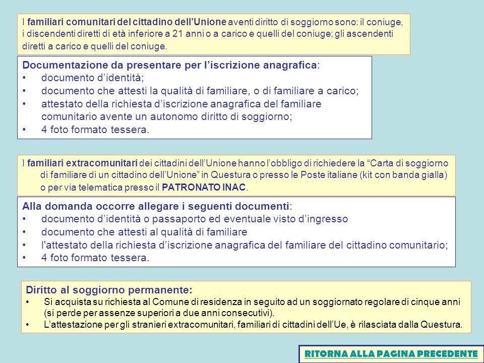 Documentazione da presentare per liscrizione anagrafica: documento didentità; documento che attesti la qualità di familiare, o di familiare a carico;