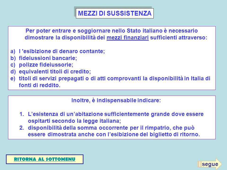 MEZZI DI SUSSISTENZA Per poter entrare e soggiornare nello Stato italiano è necessario dimostrare la disponibilità dei mezzi finanziari sufficienti at