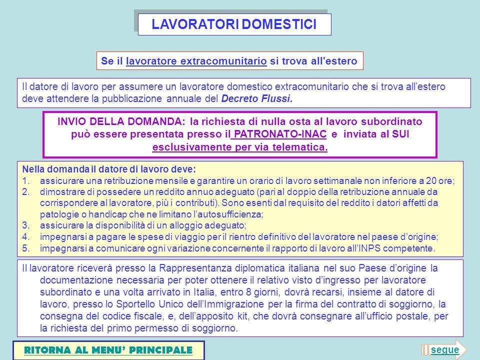 LAVORATORI DOMESTICI Il datore di lavoro per assumere un lavoratore domestico extracomunitario che si trova allestero deve attendere la pubblicazione