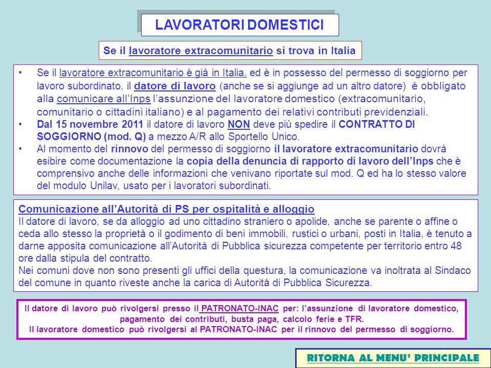LAVORATORI DOMESTICI RITORNA AL MENU PRINCIPALE Se il lavoratore extracomunitario è già in Italia, ed è in possesso del permesso di soggiorno per lavo