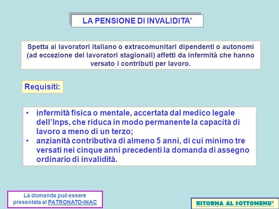 LA PENSIONE DI INVALIDITA infermità fisica o mentale, accertata dal medico legale dellInps, che riduca in modo permanente la capacità di lavoro a meno