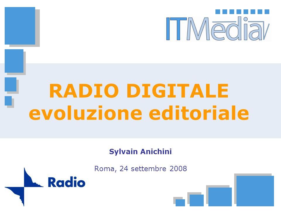 RADIO DIGITALE evoluzione editoriale Sylvain Anichini Roma, 24 settembre 2008