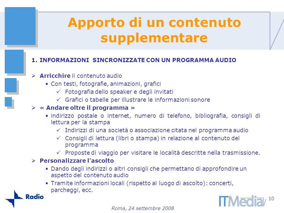 Roma, 24 settembre 2008 1.INFORMAZIONI SINCRONIZZATE CON UN PROGRAMMA AUDIO Arricchire il contenuto audio Con testi, fotografie, animazioni, grafici F