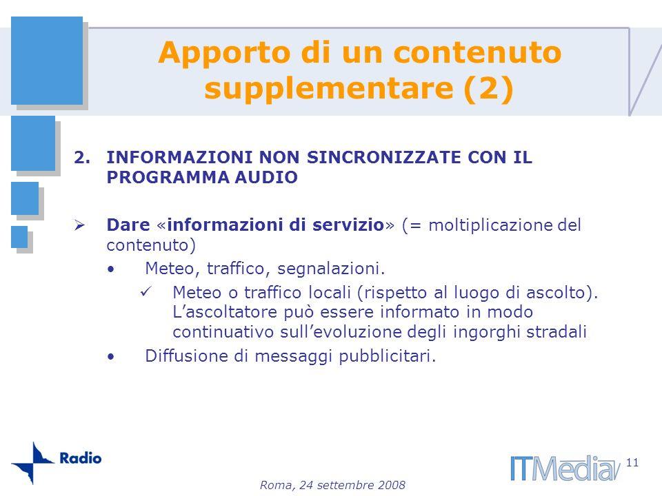 Roma, 24 settembre 2008 2.INFORMAZIONI NON SINCRONIZZATE CON IL PROGRAMMA AUDIO Dare «informazioni di servizio» (= moltiplicazione del contenuto) Mete