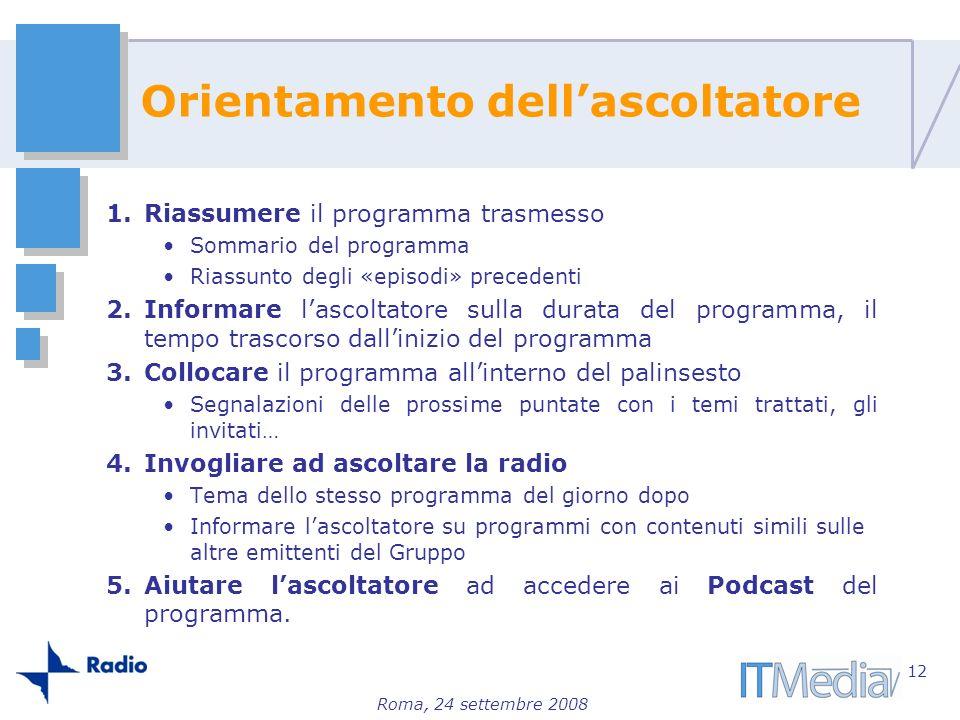 Roma, 24 settembre 2008 Orientamento dellascoltatore 1.Riassumere il programma trasmesso Sommario del programma Riassunto degli «episodi» precedenti 2