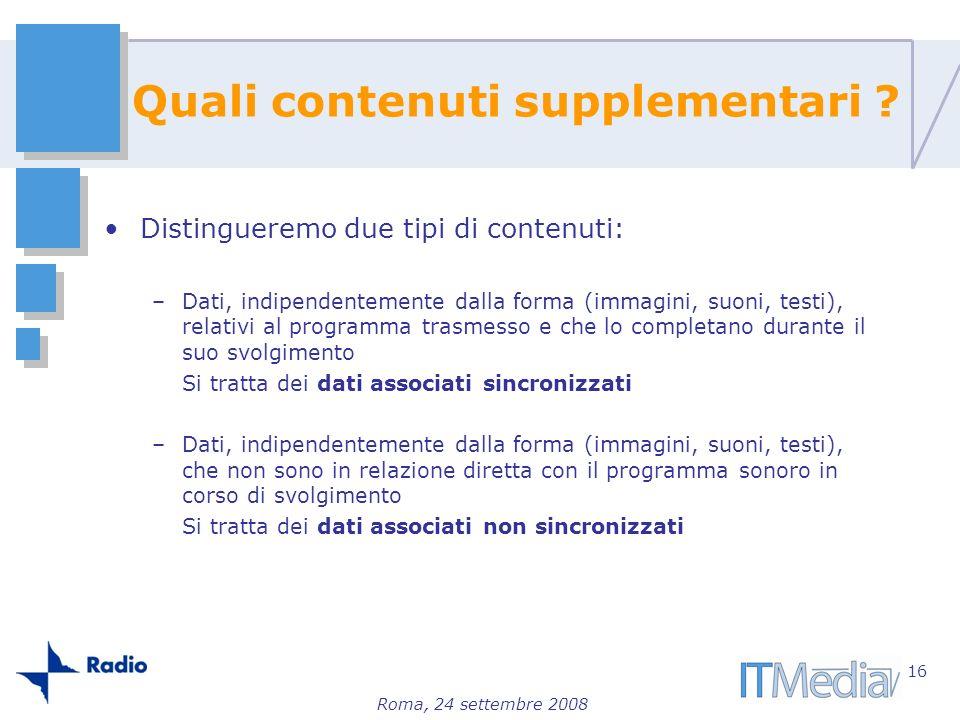 Roma, 24 settembre 2008 Quali contenuti supplementari ? Distingueremo due tipi di contenuti: –Dati, indipendentemente dalla forma (immagini, suoni, te