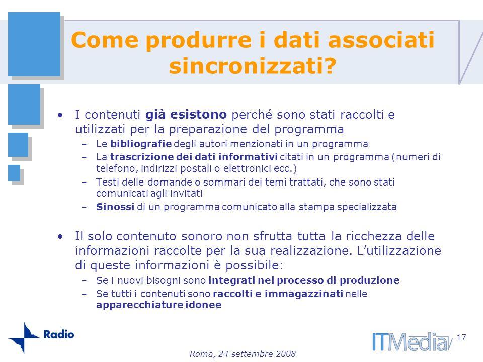 Roma, 24 settembre 2008 Come produrre i dati associati sincronizzati? I contenuti già esistono perché sono stati raccolti e utilizzati per la preparaz