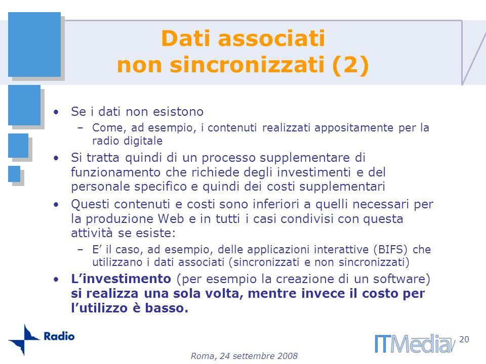 Roma, 24 settembre 2008 Dati associati non sincronizzati (2) Se i dati non esistono –Come, ad esempio, i contenuti realizzati appositamente per la rad