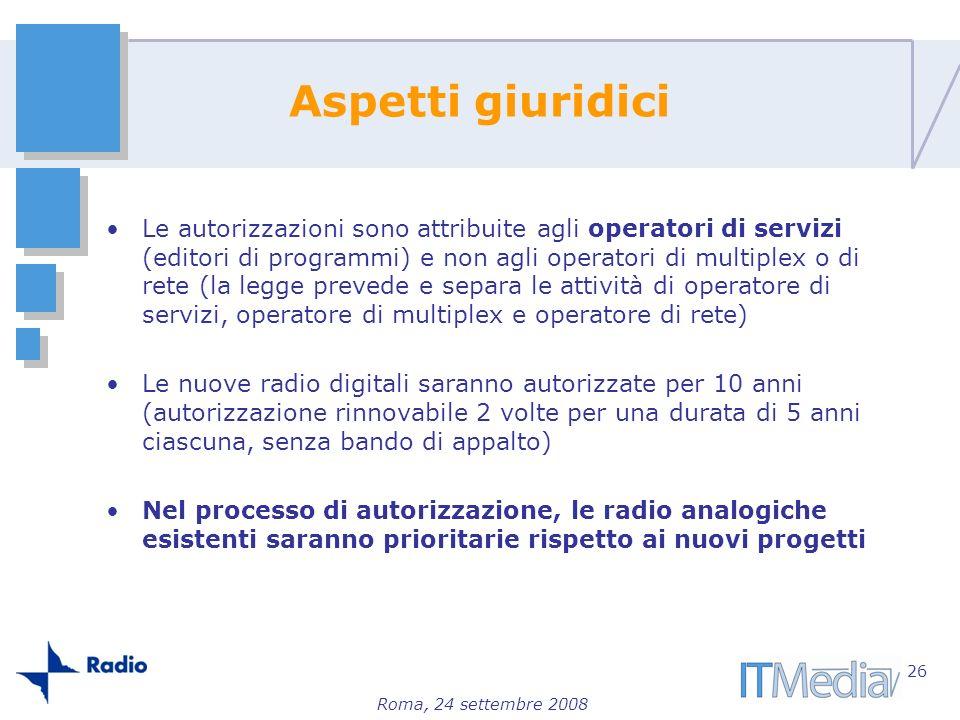 Roma, 24 settembre 2008 Aspetti giuridici Le autorizzazioni sono attribuite agli operatori di servizi (editori di programmi) e non agli operatori di m