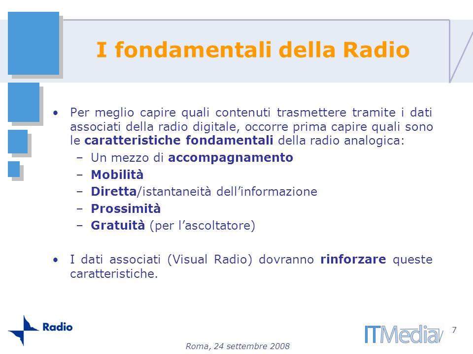 Roma, 24 settembre 2008 Per meglio capire quali contenuti trasmettere tramite i dati associati della radio digitale, occorre prima capire quali sono l