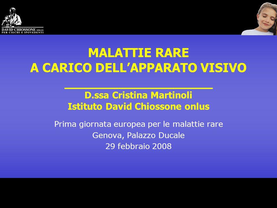 MALATTIE RARE A CARICO DELLAPPARATO VISIVO ___________________ D.ssa Cristina Martinoli Istituto David Chiossone onlus Prima giornata europea per le m