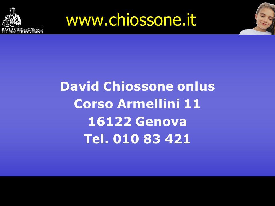 www.chiossone.it David Chiossone onlus Corso Armellini 11 16122 Genova Tel. 010 83 421