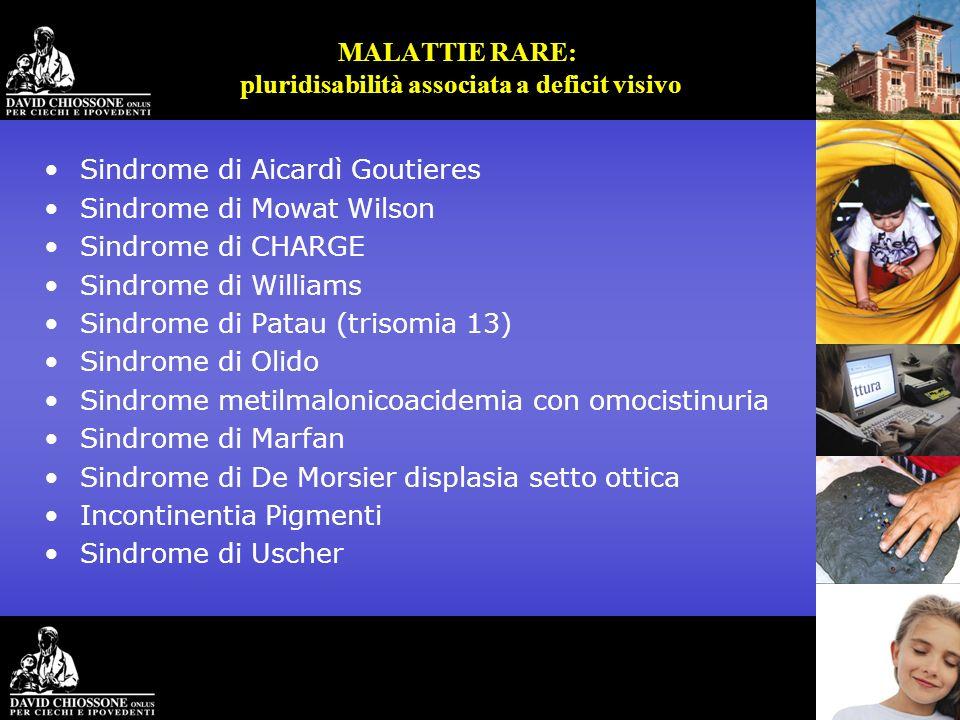 MALATTIE RARE: pluridisabilità associata a deficit visivo Sindrome di Aicardì Goutieres Sindrome di Mowat Wilson Sindrome di CHARGE Sindrome di Willia