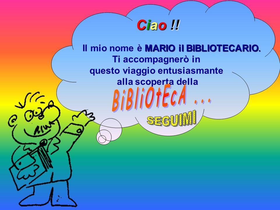 Ciao Ciao Ciao Ciao !. Il mio nome è MARIO il BIBLIOTECARIO.