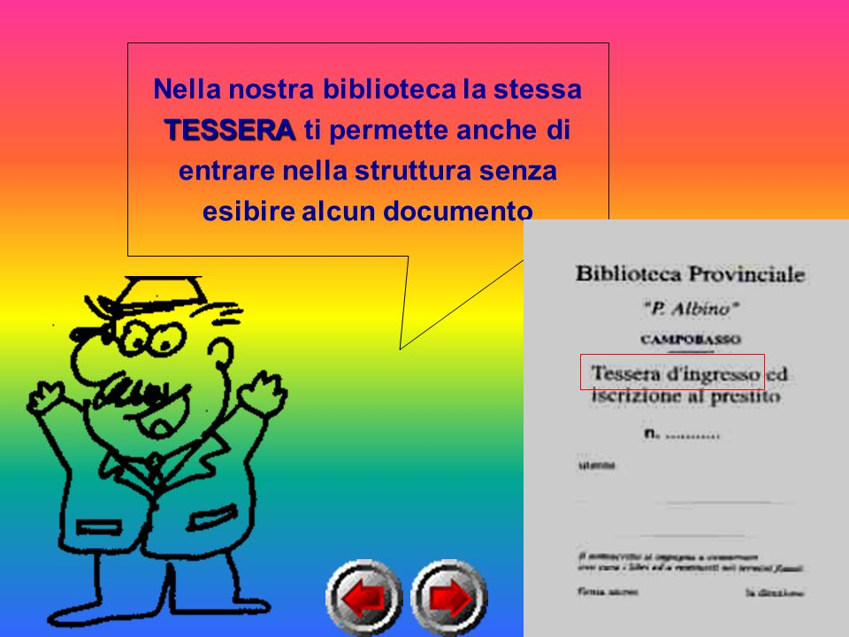 Nella nostra biblioteca la stessa TESSERA TESSERA ti permette anche di entrare nella struttura senza esibire alcun documento