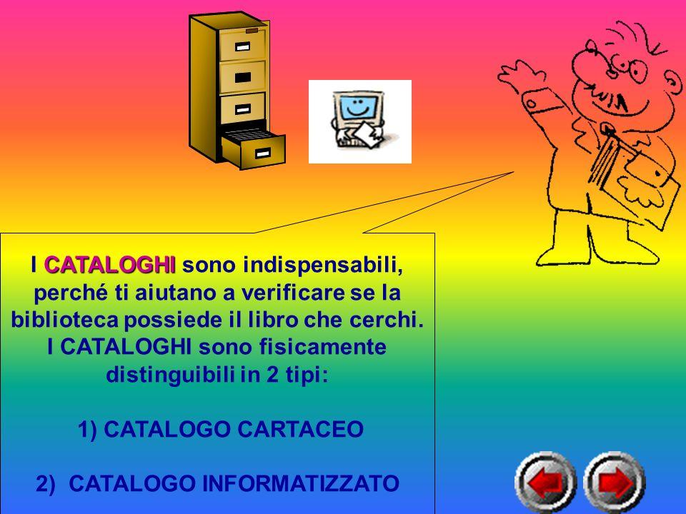 I CATALOGHI CATALOGHI sono indispensabili, perché ti aiutano a verificare se la biblioteca possiede il libro che cerchi.