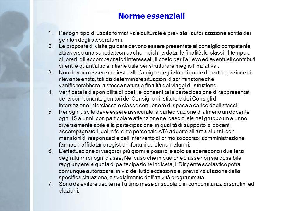 Norme essenziali 1.Per ogni tipo di uscita formativa e culturale è prevista lautorizzazione scritta dei genitori degli stessi alunni. 2.Le proposte di