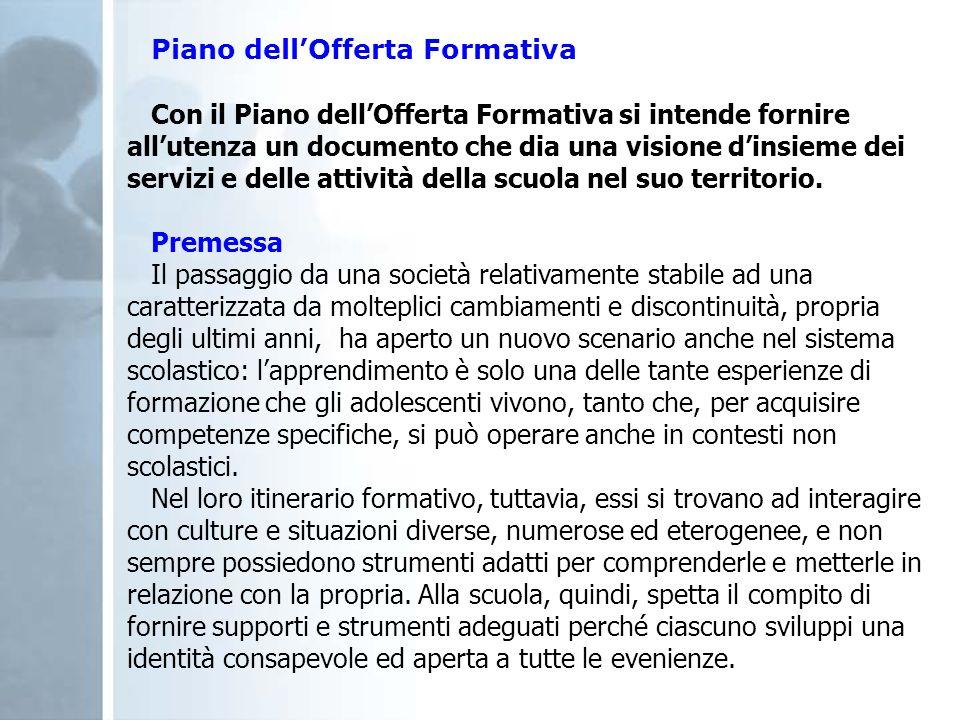 Piano dellOfferta Formativa Con il Piano dellOfferta Formativa si intende fornire allutenza un documento che dia una visione dinsieme dei servizi e de