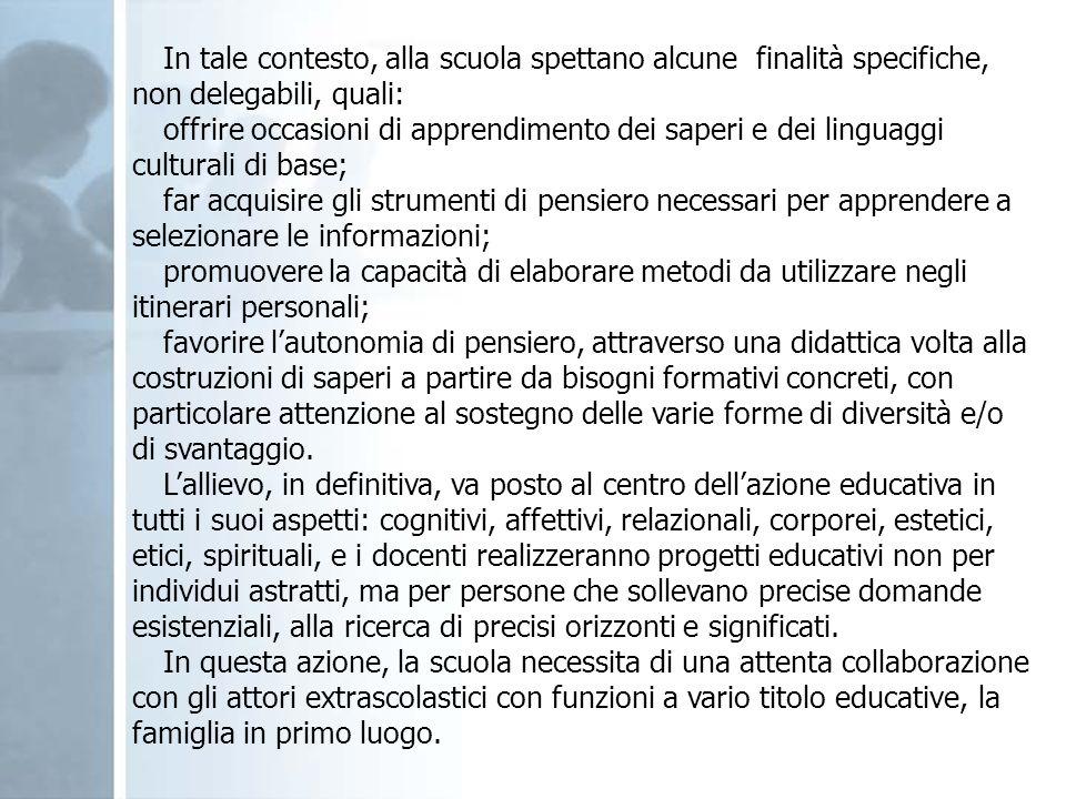 In tale contesto, alla scuola spettano alcune finalità specifiche, non delegabili, quali: offrire occasioni di apprendimento dei saperi e dei linguagg