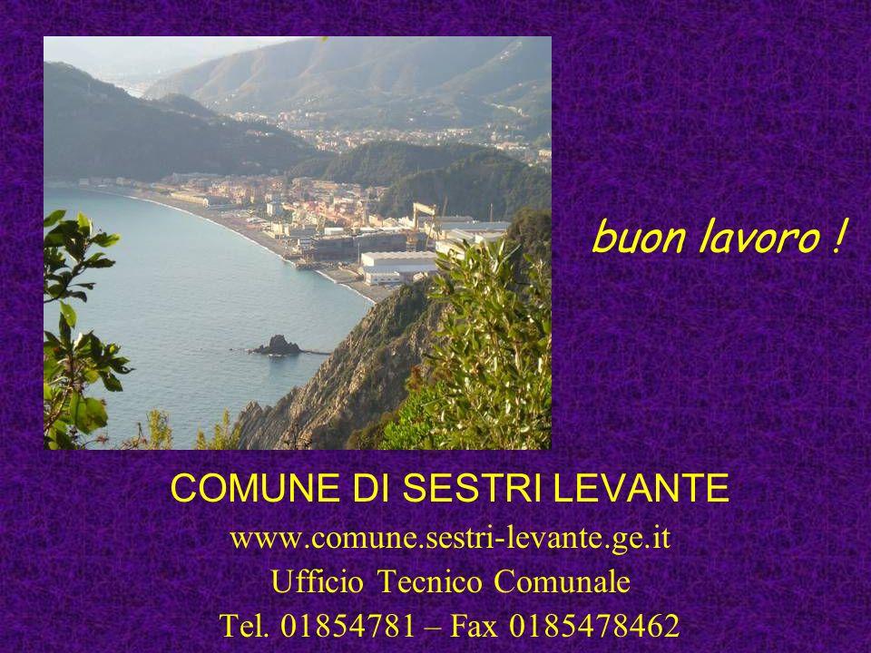 buon lavoro ! COMUNE DI SESTRI LEVANTE www.comune.sestri-levante.ge.it Ufficio Tecnico Comunale Tel. 01854781 – Fax 0185478462