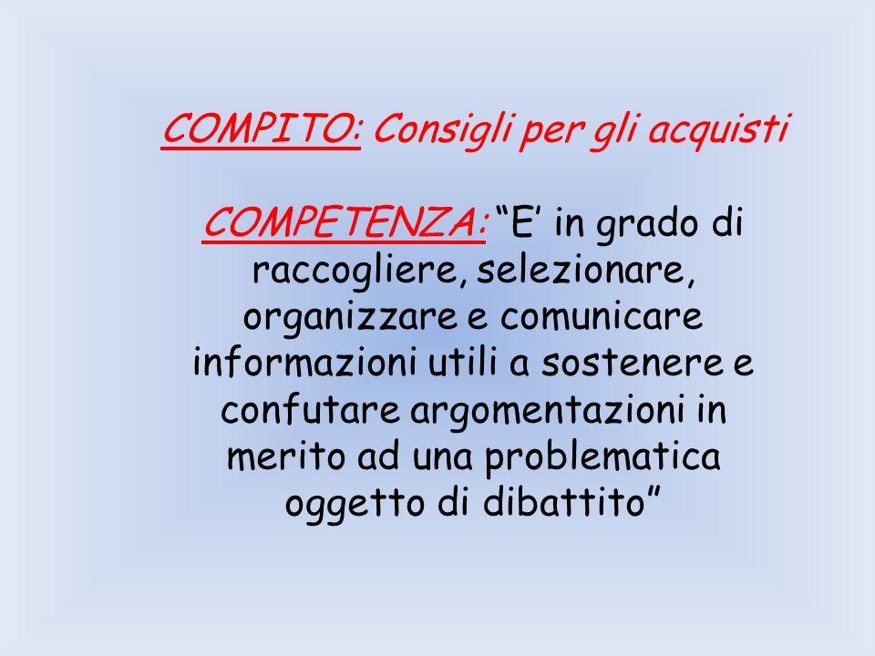 COMPITO: Consigli per gli acquisti COMPETENZA: E in grado di raccogliere, selezionare, organizzare e comunicare informazioni utili a sostenere e confu