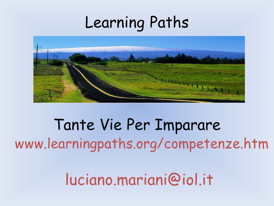 Learning Paths Tante Vie Per Imparare www.learningpaths.org/competenze.htm luciano.mariani@iol.it
