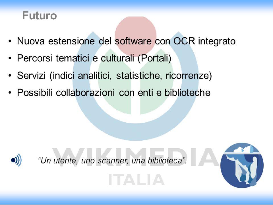 Un utente, uno scanner, una biblioteca. Futuro Nuova estensione del software con OCR integrato Percorsi tematici e culturali (Portali) Servizi (indici