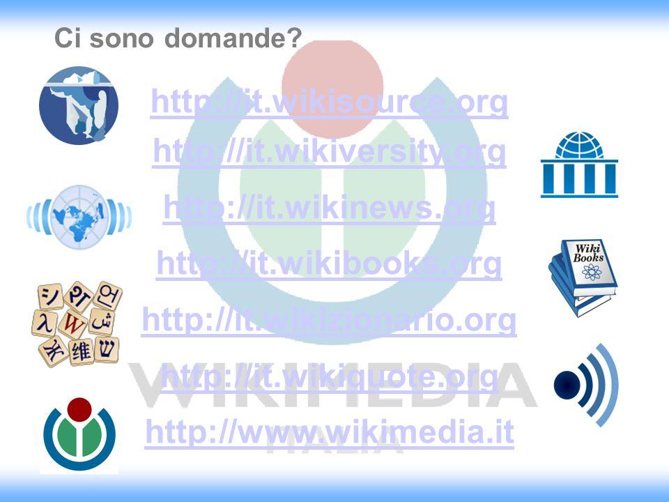 Ci sono domande? http://it.wikisource.org http://it.wikiversity.org http://it.wikinews.org http://it.wikibooks.org http://it.wikizionario.org http://i