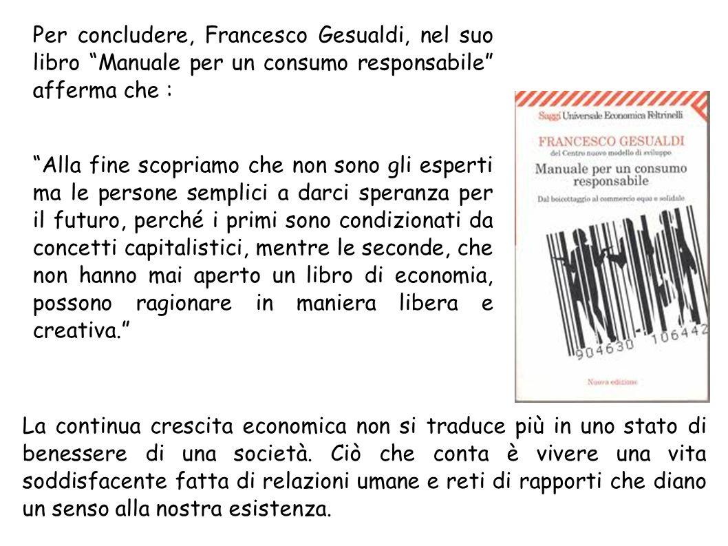 Per concludere, Francesco Gesualdi, nel suo libro Manuale per un consumo responsabile afferma che : Alla fine scopriamo che non sono gli esperti ma le
