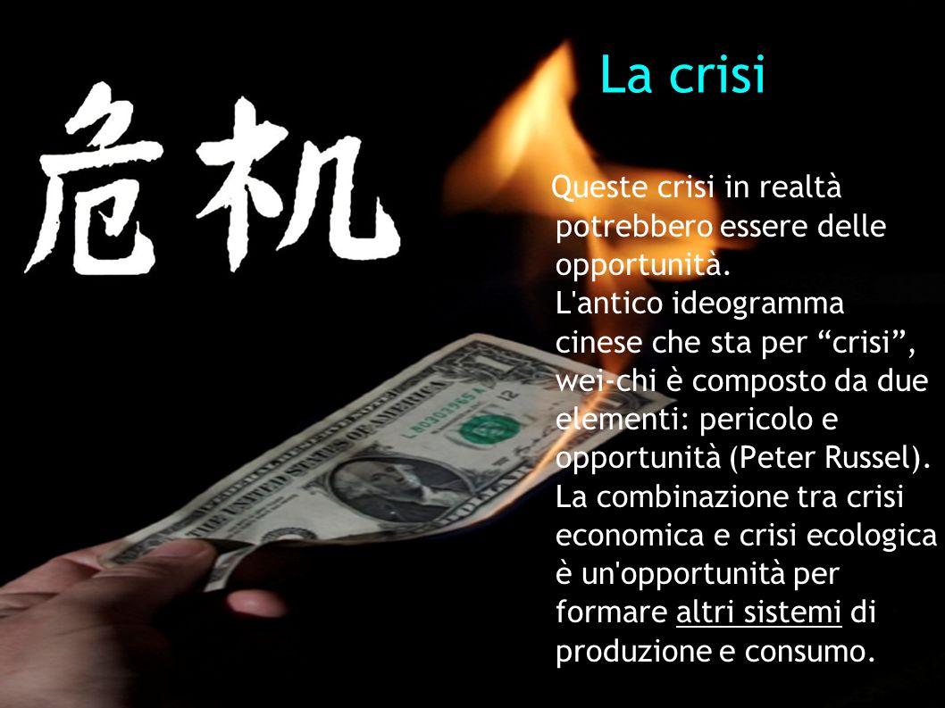 La crisi Queste crisi in realtà potrebbero essere delle opportunità. L'antico ideogramma cinese che sta per crisi, wei-chi è composto da due elementi: