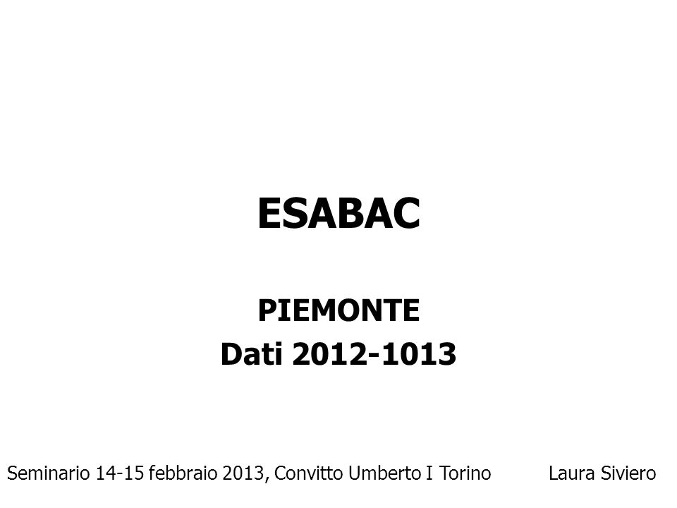 ESABAC PIEMONTE Dati 2012-1013 Seminario 14-15 febbraio 2013, Convitto Umberto I Torino Laura Siviero
