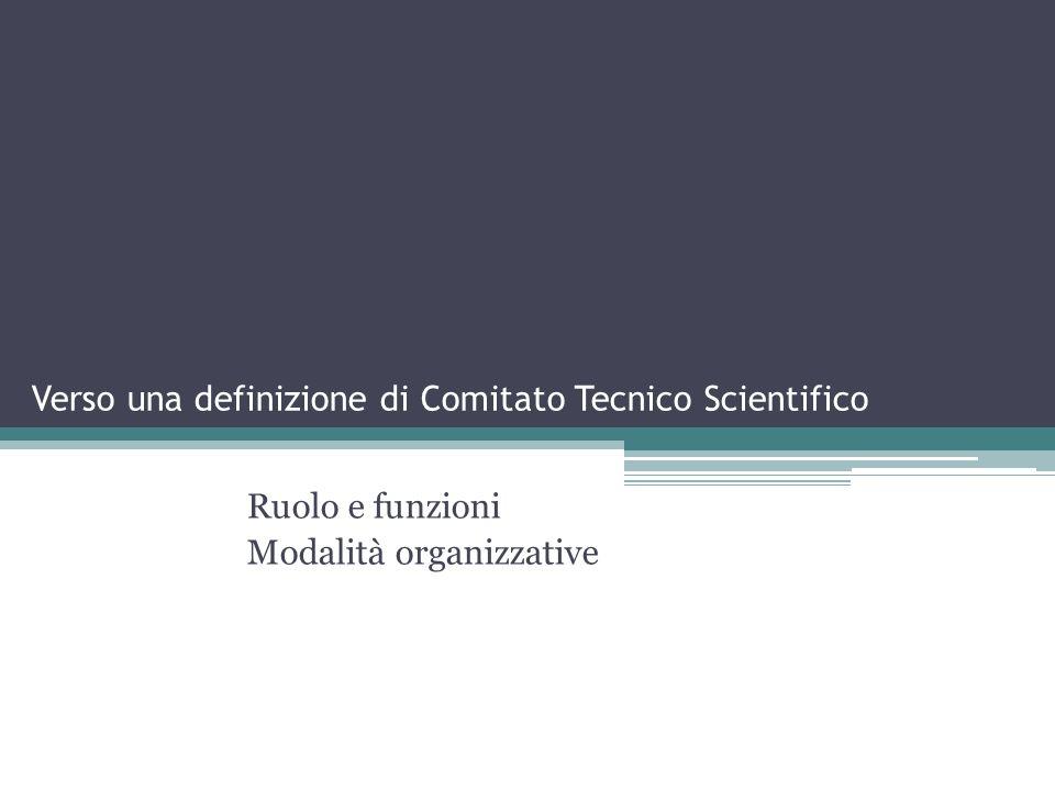 Verso una definizione di Comitato Tecnico Scientifico Ruolo e funzioni Modalità organizzative